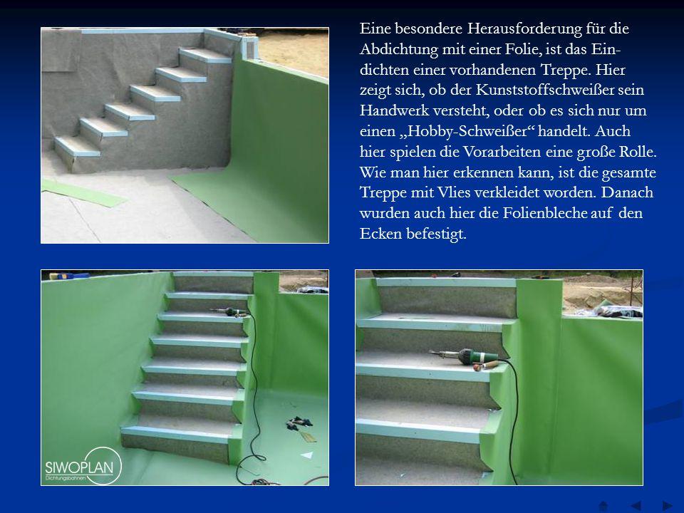 Eine besondere Herausforderung für die Abdichtung mit einer Folie, ist das Ein- dichten einer vorhandenen Treppe.