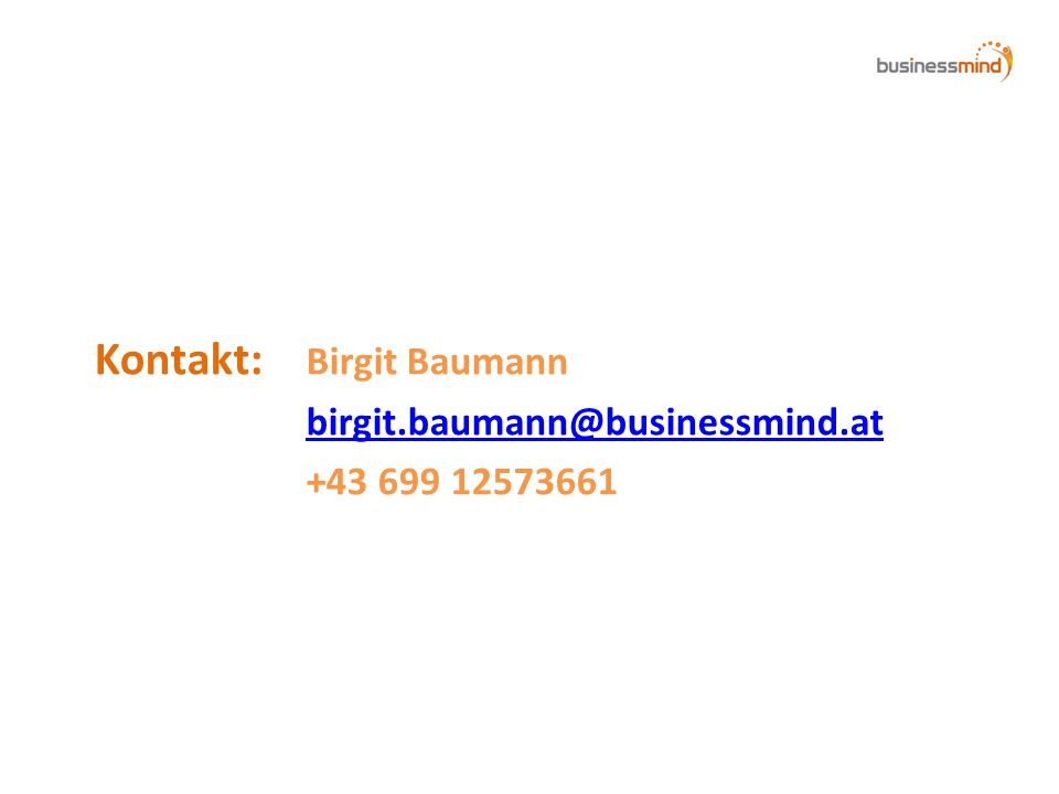 Kontakt: Birgit Baumann birgit.baumann@businessmind.at +43 699 12573661