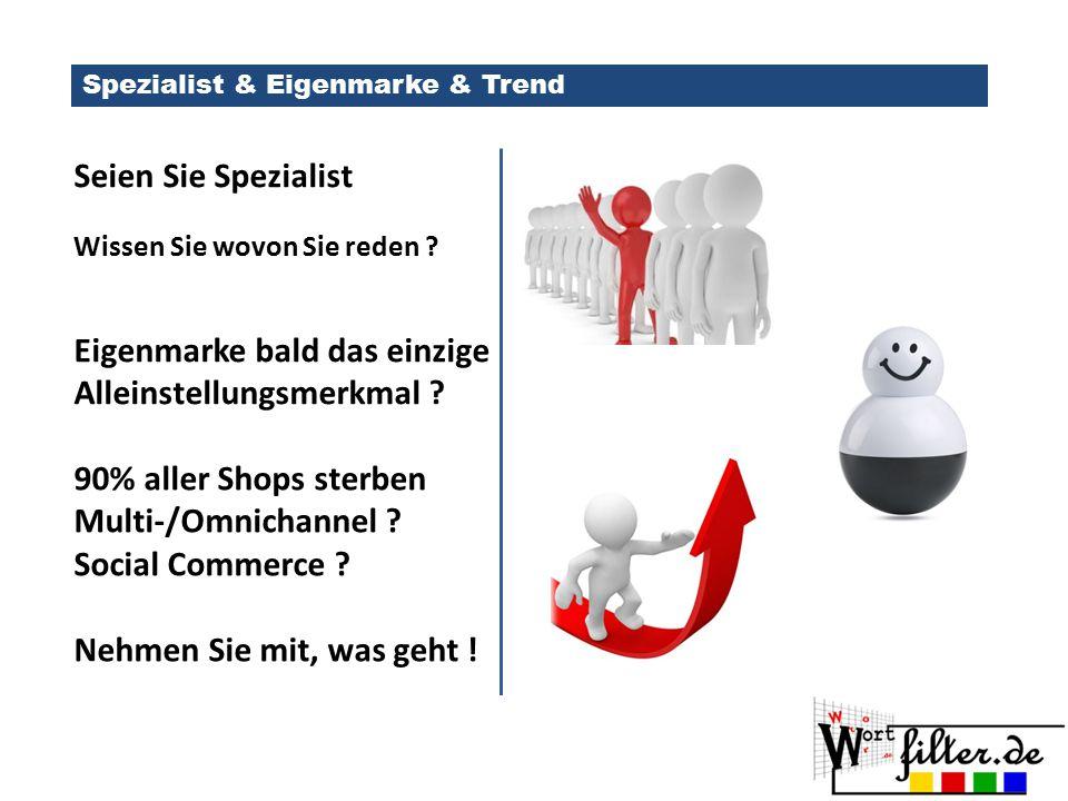 Spezialist & Eigenmarke & Trend Seien Sie Spezialist Wissen Sie wovon Sie reden .