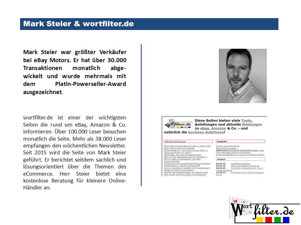 Mark Steier & wortfilter.de Mark Steier war größter Verkäufer bei eBay Motors. Er hat über 30.000 Transaktionen monatlich abge- wickelt und wurde mehr
