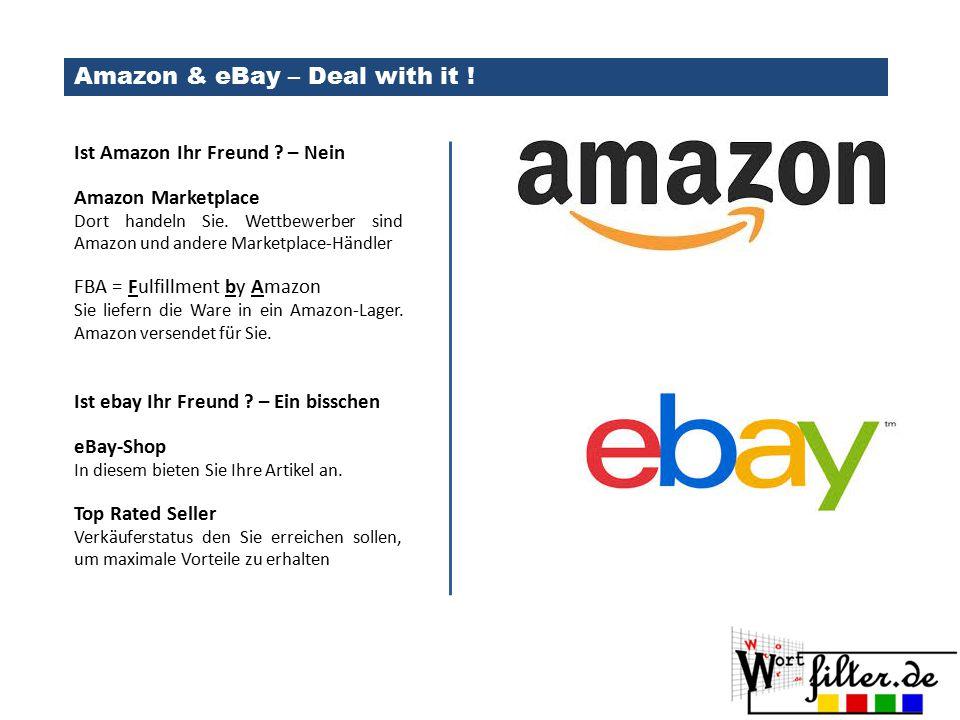 Amazon & eBay – Deal with it ! Ist Amazon Ihr Freund ? – Nein Amazon Marketplace Dort handeln Sie. Wettbewerber sind Amazon und andere Marketplace-Hän