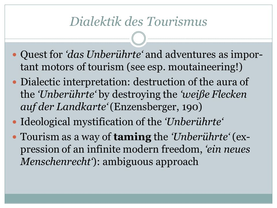 Dialektik des Tourismus Quest for 'das Unberührte' and adventures as impor- tant motors of tourism (see esp.