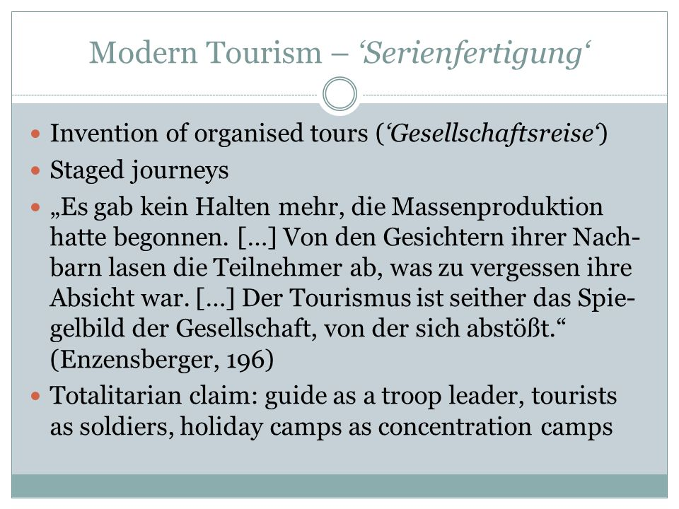 "Modern Tourism – 'Serienfertigung' Invention of organised tours ('Gesellschaftsreise') Staged journeys ""Es gab kein Halten mehr, die Massenproduktion hatte begonnen."