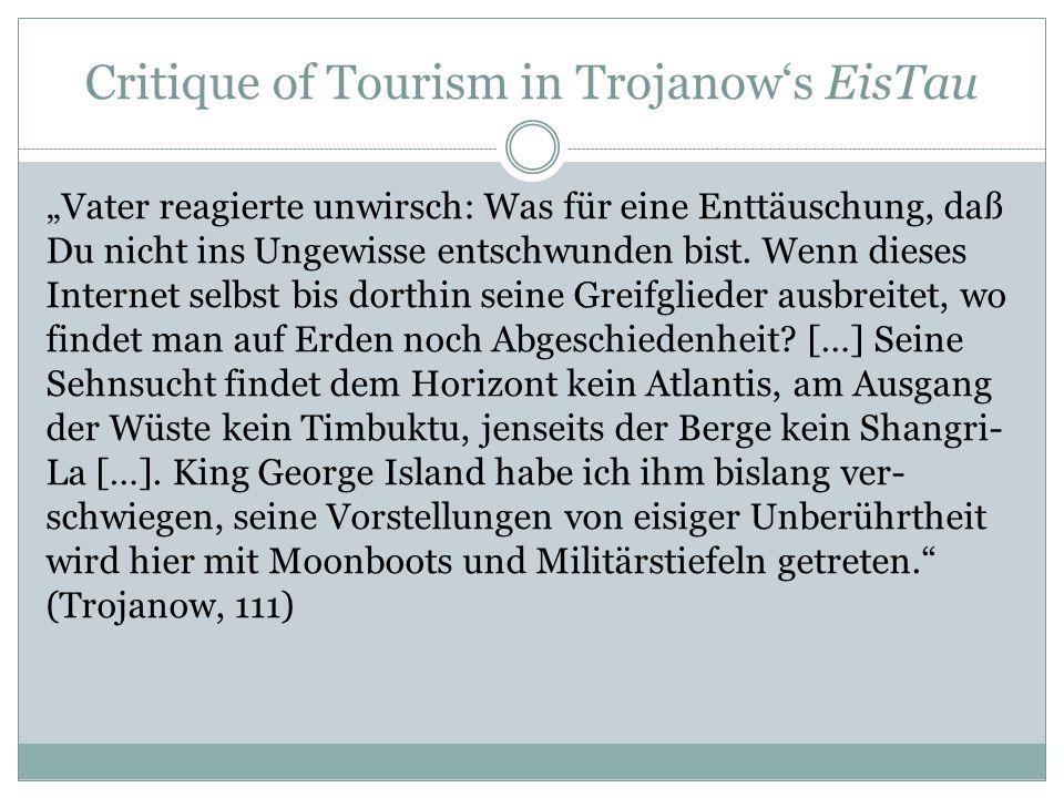 """Critique of Tourism in Trojanow's EisTau """"Vater reagierte unwirsch: Was für eine Enttäuschung, daß Du nicht ins Ungewisse entschwunden bist. Wenn dies"""