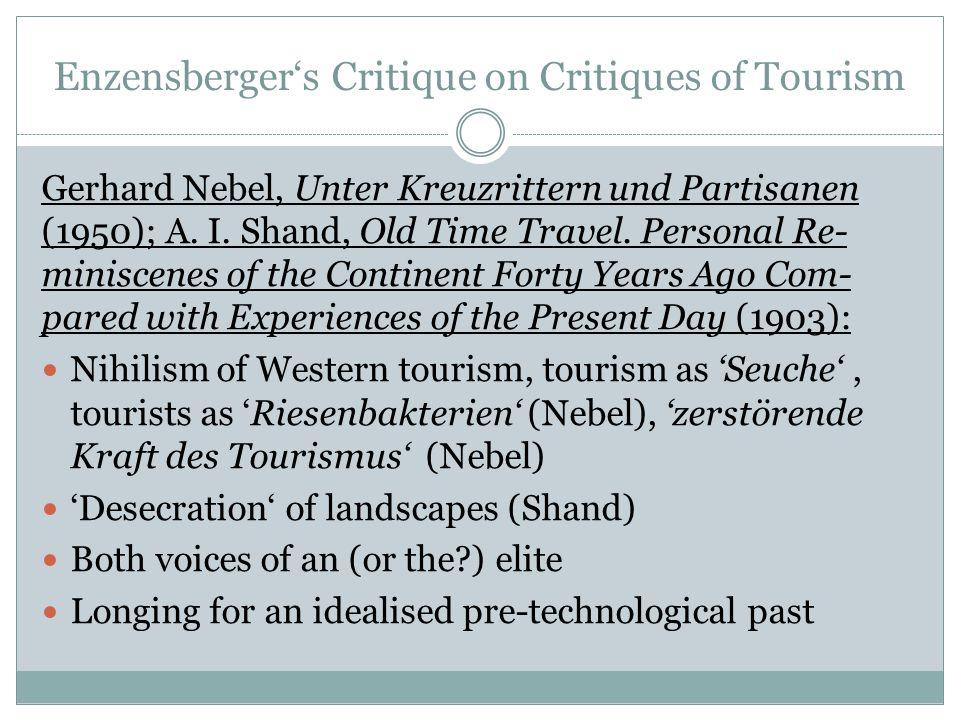 """Enzensberger's Critique on Critiques of Tourism """"Gesellschaftlich reagieren beide Stimmen auf die Be- drohung oder Vernichtung ihrer privilegierten Stel- lung."""