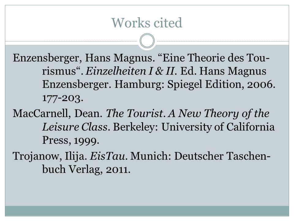 """Works cited Enzensberger, Hans Magnus. """"Eine Theorie des Tou- rismus"""". Einzelheiten I & II. Ed. Hans Magnus Enzensberger. Hamburg: Spiegel Edition, 20"""