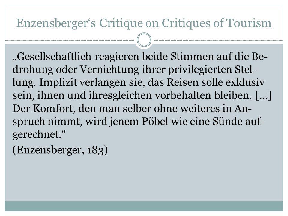 """Enzensberger's Critique on Critiques of Tourism """"Gesellschaftlich reagieren beide Stimmen auf die Be- drohung oder Vernichtung ihrer privilegierten St"""
