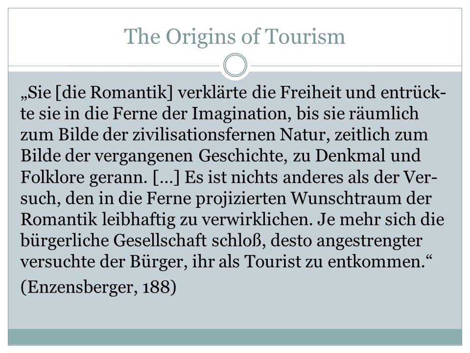 """The Origins of Tourism """"Sie [die Romantik] verklärte die Freiheit und entrück- te sie in die Ferne der Imagination, bis sie räumlich zum Bilde der ziv"""
