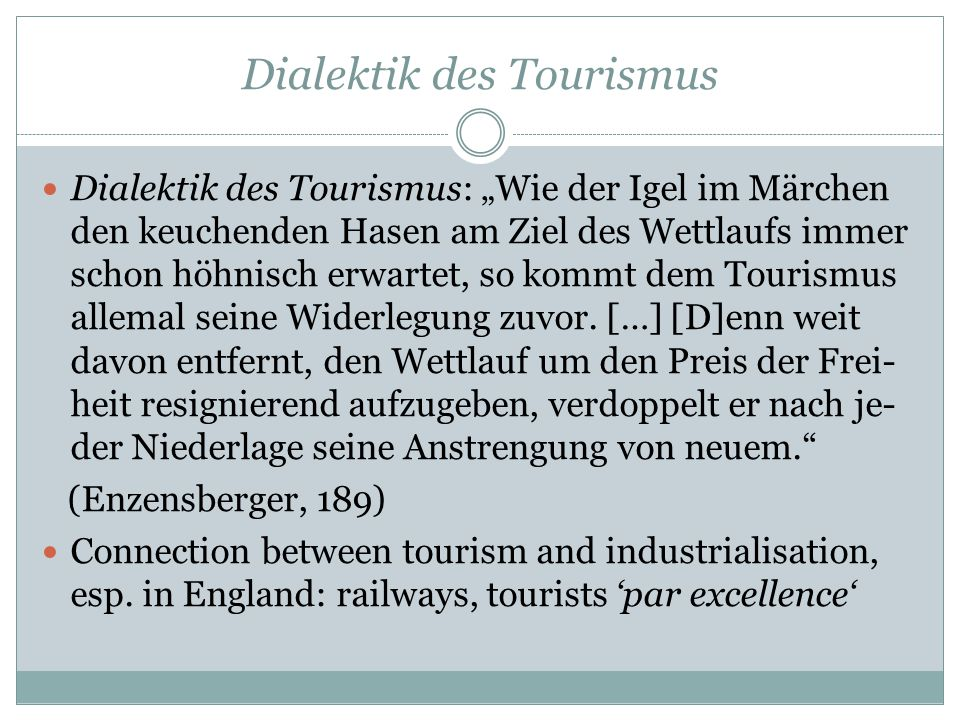 """Dialektik des Tourismus Dialektik des Tourismus: """"Wie der Igel im Märchen den keuchenden Hasen am Ziel des Wettlaufs immer schon höhnisch erwartet, so"""