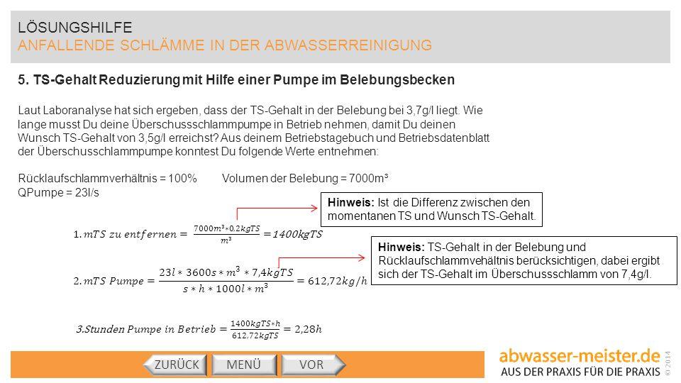 © 2014 LÖSUNGSHILFE ANFALLENDE SCHLÄMME IN DER ABWASSERREINIGUNG 5. TS-Gehalt Reduzierung mit Hilfe einer Pumpe im Belebungsbecken Laut Laboranalyse h