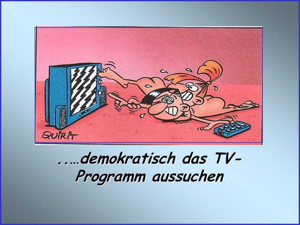 ..…demokratisch das TV- Programm aussuchen