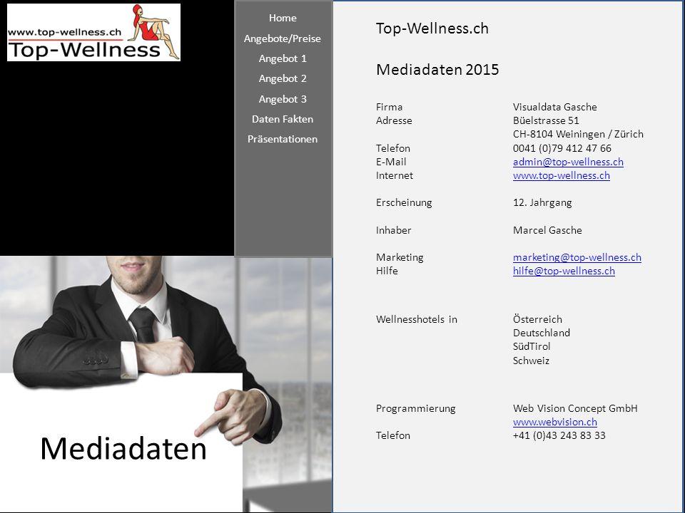 Top-Wellness.ch Mediadaten 2015 FirmaVisualdata Gasche AdresseBüelstrasse 51 CH-8104 Weiningen / Zürich Telefon0041 (0)79 412 47 66 E-Mailadmin@top-we