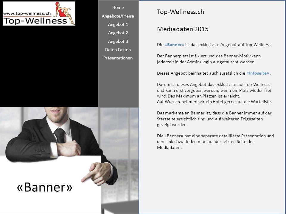 Top-Wellness.ch Mediadaten 2015 «Banner» Die «Banner» ist das exklusivste Angebot auf Top-Wellness. Der Bannerplatz ist fixiert und das Banner-Motiv k
