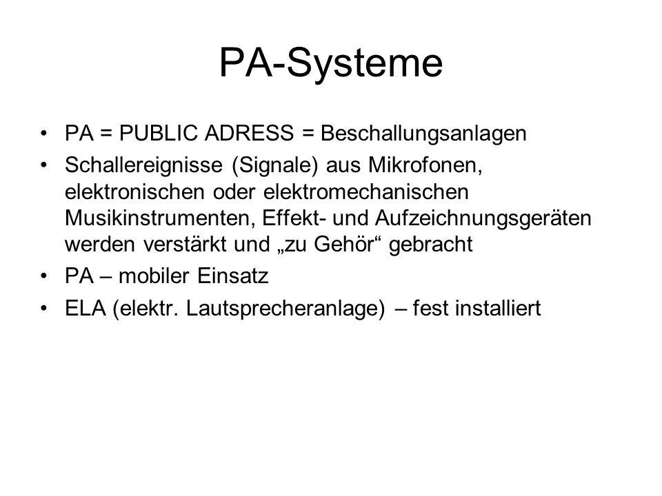 PA-Systeme PA = PUBLIC ADRESS = Beschallungsanlagen Schallereignisse (Signale) aus Mikrofonen, elektronischen oder elektromechanischen Musikinstrument