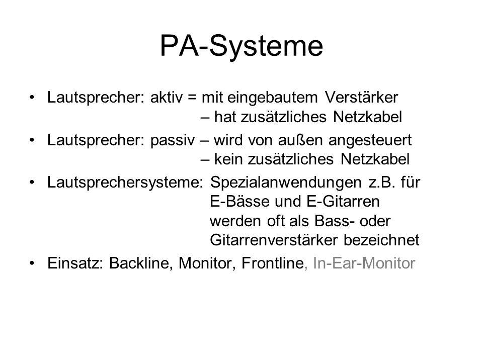 PA-Systeme Lautsprecher: aktiv = mit eingebautem Verstärker – hat zusätzliches Netzkabel Lautsprecher: passiv – wird von außen angesteuert – kein zusä
