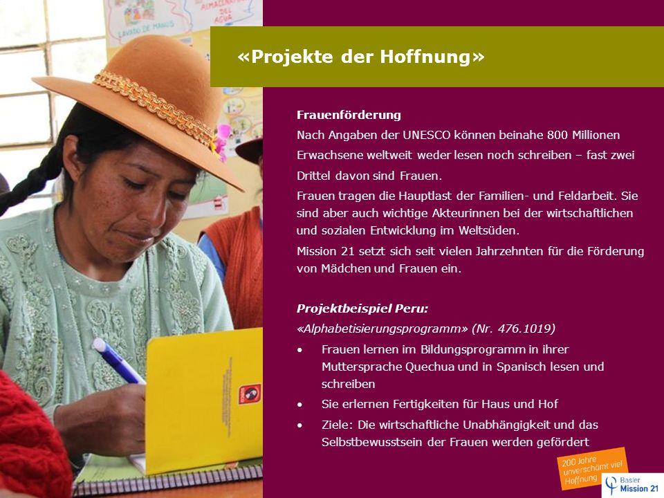 «Projekte der Hoffnung» Frauenförderung Nach Angaben der UNESCO können beinahe 800 Millionen Erwachsene weltweit weder lesen noch schreiben – fast zwe