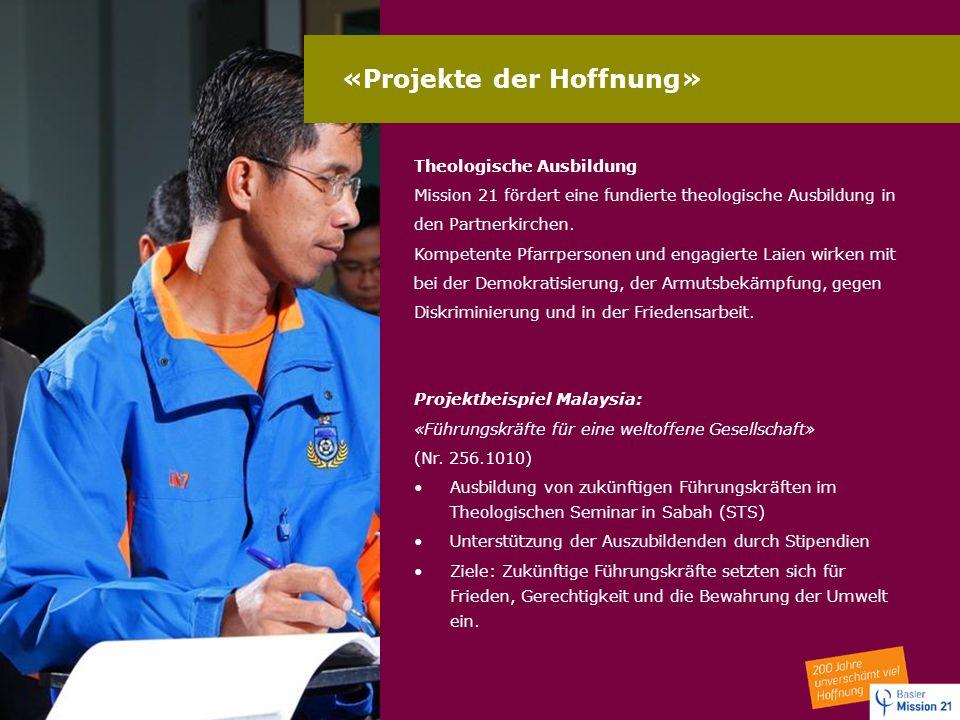 «Projekte der Hoffnung» Theologische Ausbildung Mission 21 fördert eine fundierte theologische Ausbildung in den Partnerkirchen. Kompetente Pfarrperso