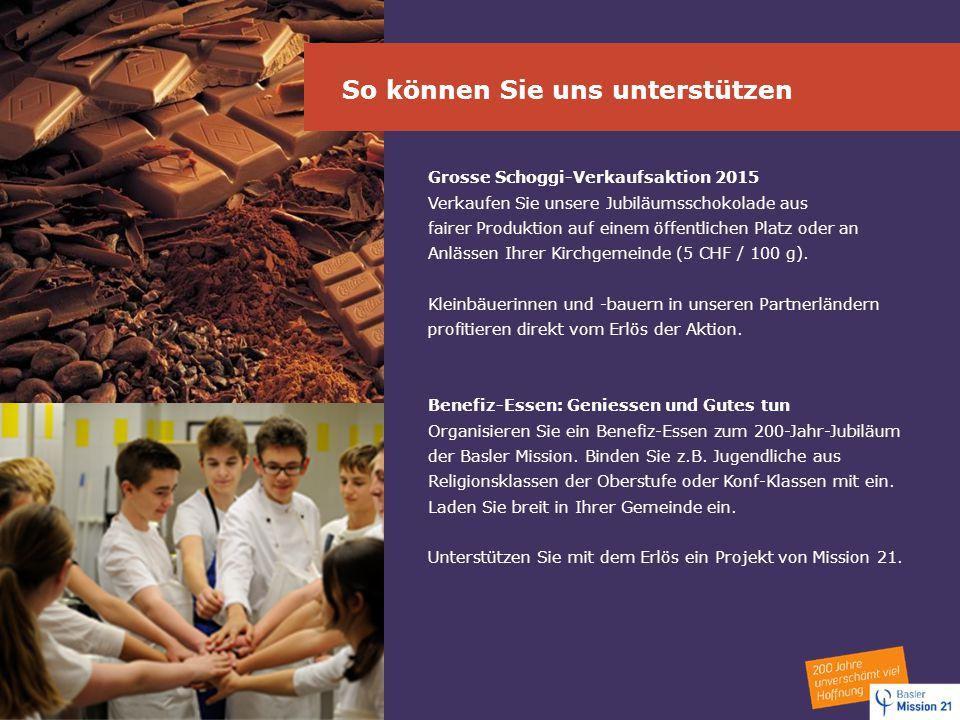 So können Sie uns unterstützen Grosse Schoggi-Verkaufsaktion 2015 Verkaufen Sie unsere Jubiläumsschokolade aus fairer Produktion auf einem öffentliche