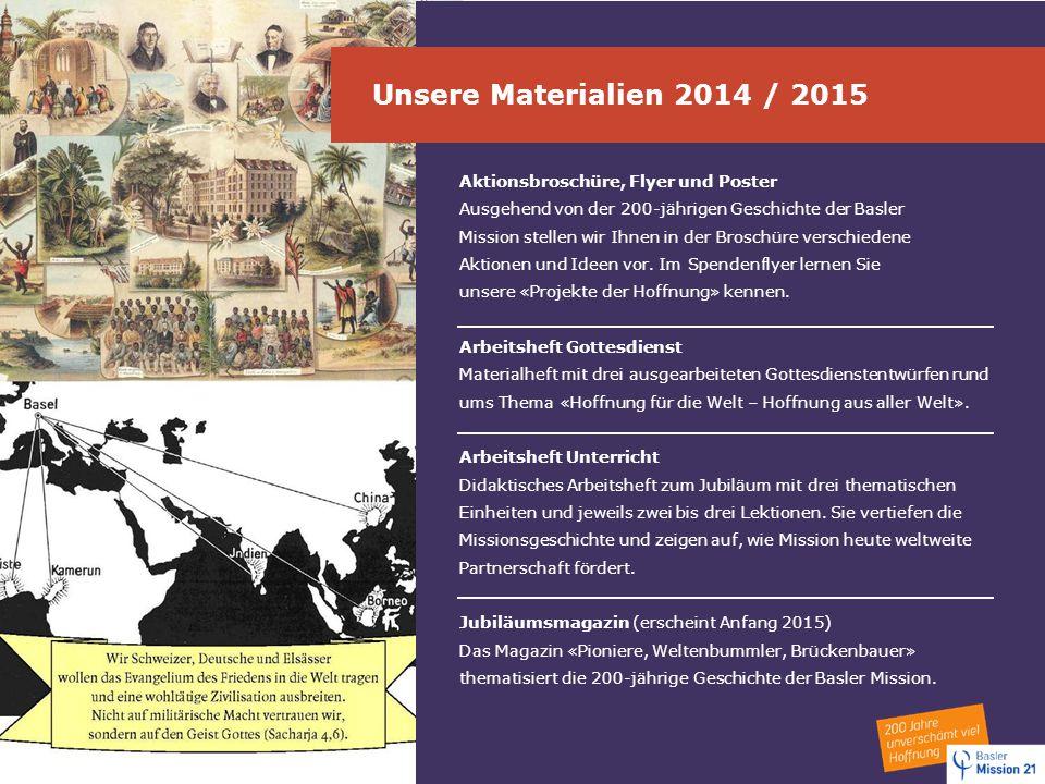 Unsere Materialien 2014 / 2015 Aktionsbroschüre, Flyer und Poster Ausgehend von der 200-jährigen Geschichte der Basler Mission stellen wir Ihnen in de