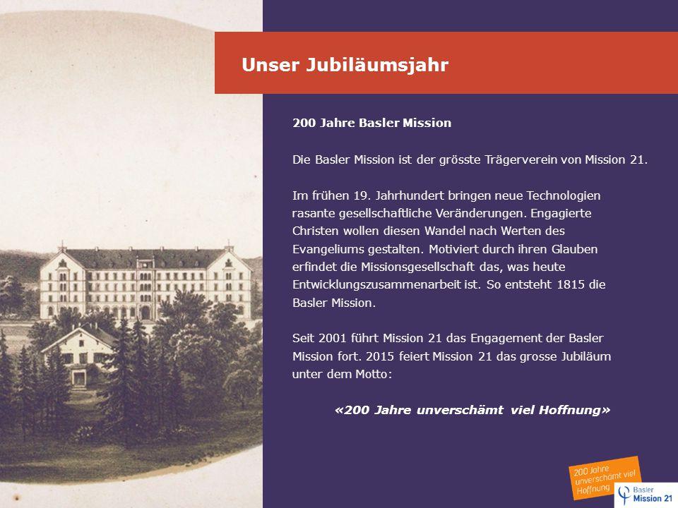 Unser Jubiläumsjahr 200 Jahre Basler Mission Die Basler Mission ist der grösste Trägerverein von Mission 21. Im frühen 19. Jahrhundert bringen neue Te