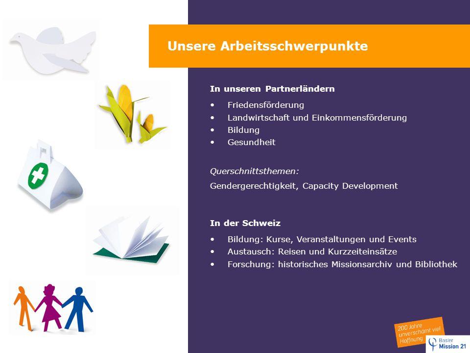 Unsere Arbeitsschwerpunkte In unseren Partnerländern Friedensförderung Landwirtschaft und Einkommensförderung Bildung Gesundheit Querschnittsthemen: G