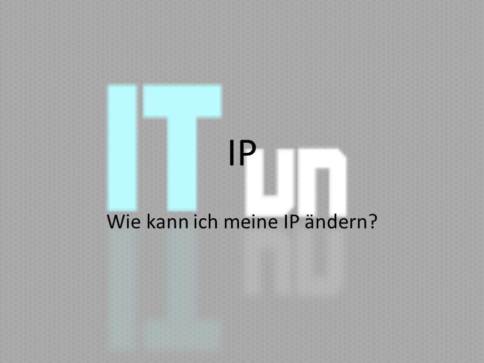 IP Wie kann ich meine IP ändern