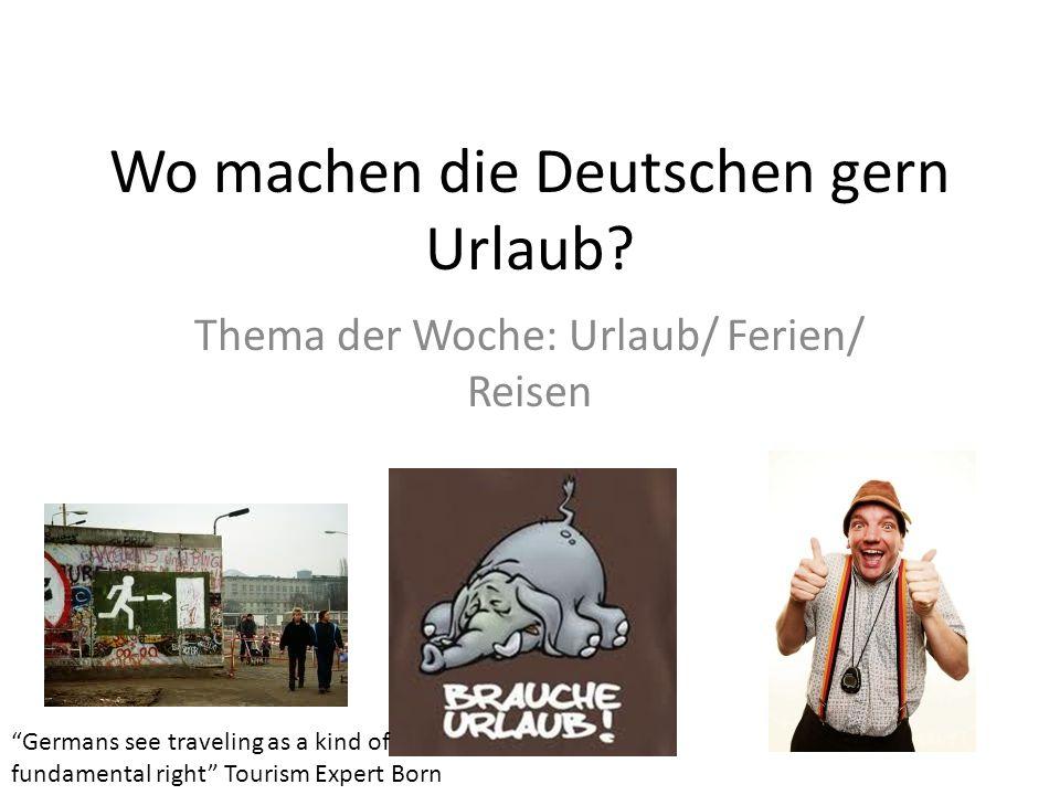 """Wo machen die Deutschen gern Urlaub? Thema der Woche: Urlaub/ Ferien/ Reisen """"Germans see traveling as a kind of fundamental right"""" Tourism Expert Bor"""