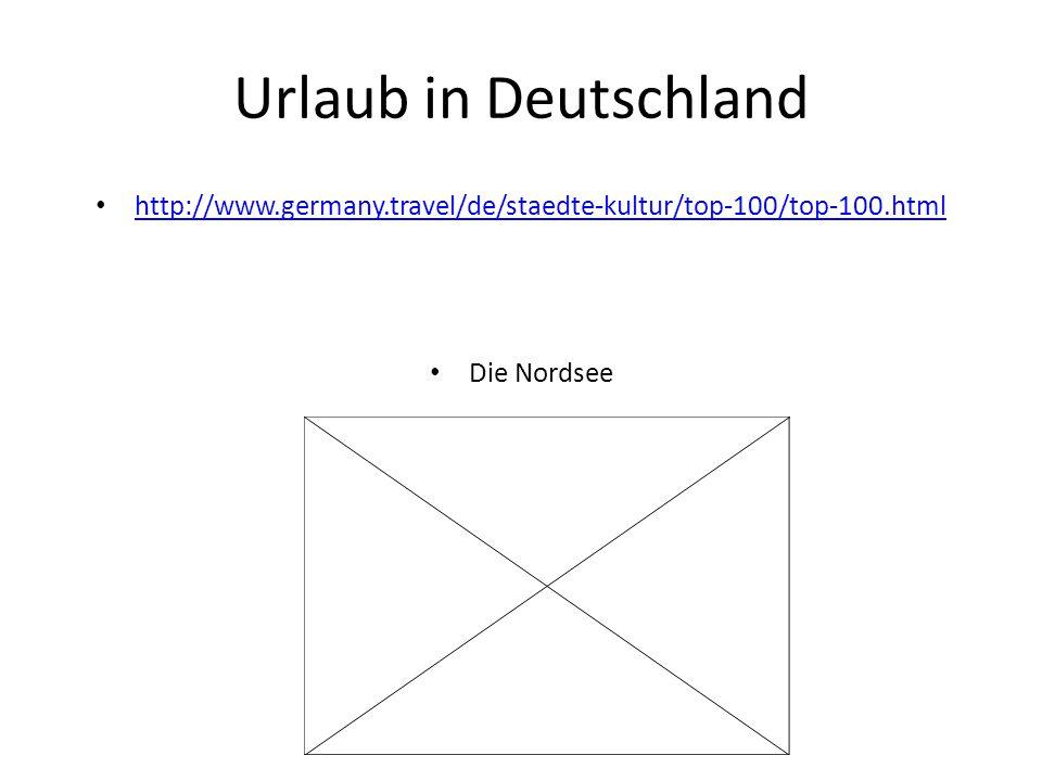 Urlaub in Deutschland http://www.germany.travel/de/staedte-kultur/top-100/top-100.html Die Nordsee