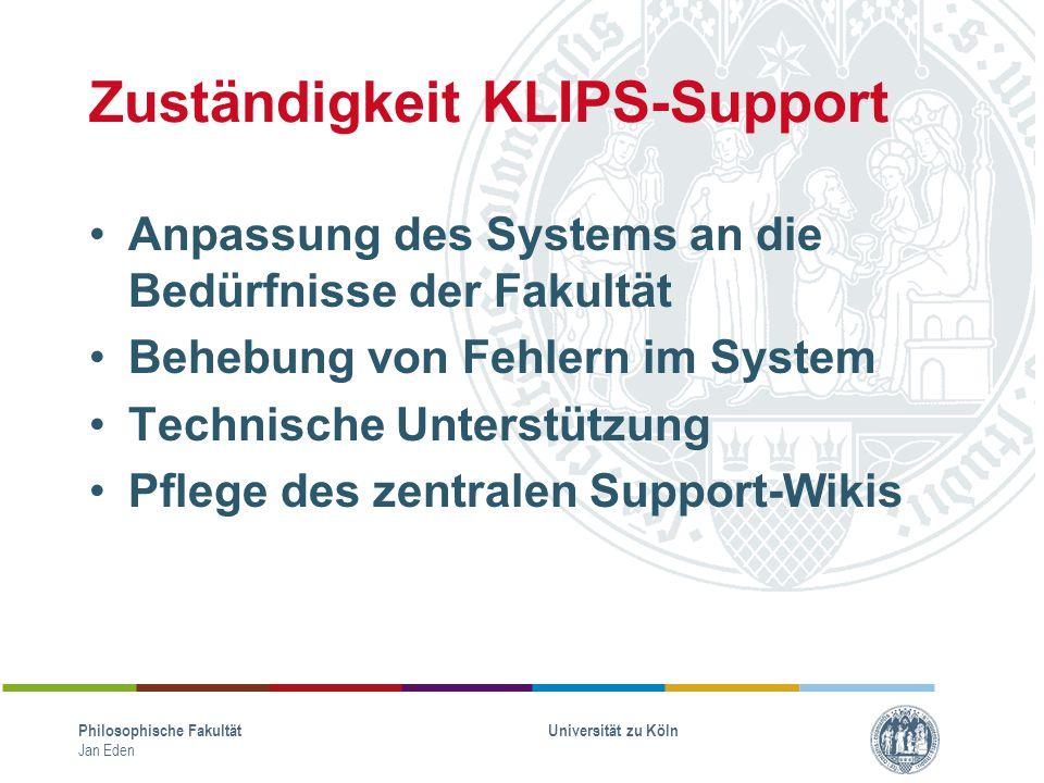 Zuständigkeit KLIPS-Support Anpassung des Systems an die Bedürfnisse der Fakultät Behebung von Fehlern im System Technische Unterstützung Pflege des z