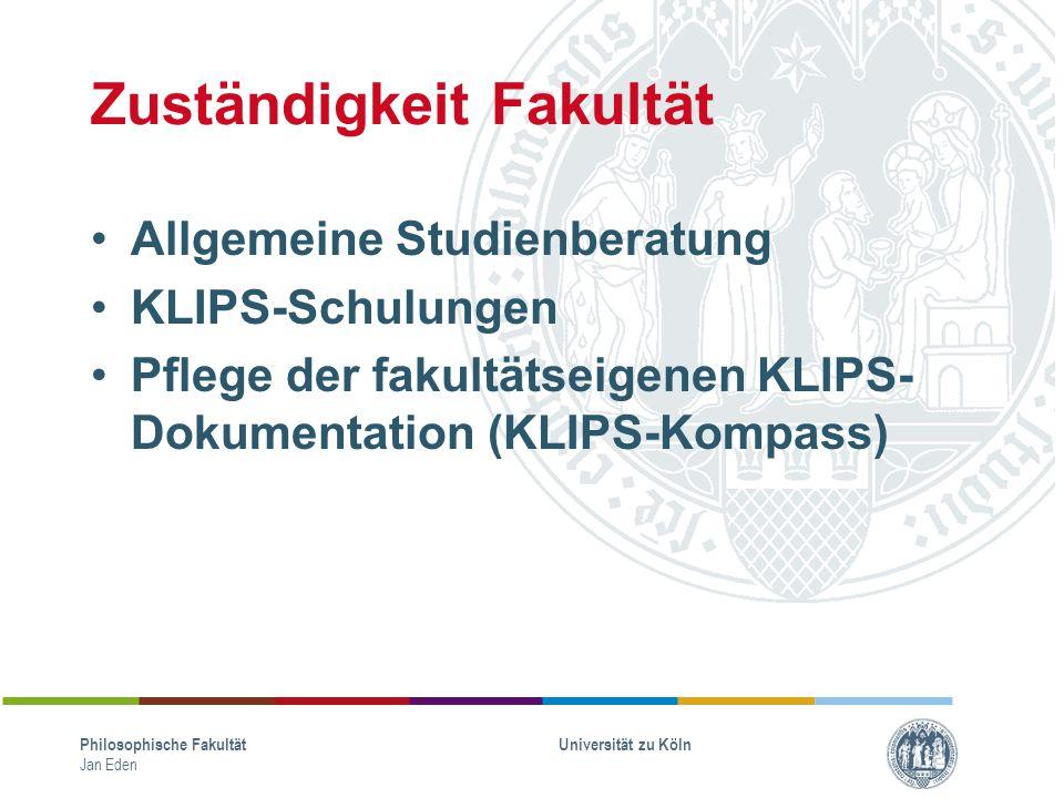 Zuständigkeit Fakultät Allgemeine Studienberatung KLIPS-Schulungen Pflege der fakultätseigenen KLIPS- Dokumentation (KLIPS-Kompass) Philosophische Fak