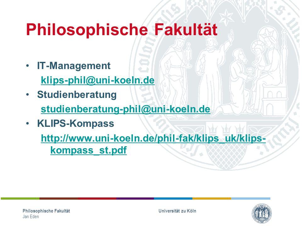 Philosophische Fakultät IT-Management klips-phil@uni-koeln.de Studienberatung studienberatung-phil@uni-koeln.de KLIPS-Kompass http://www.uni-koeln.de/