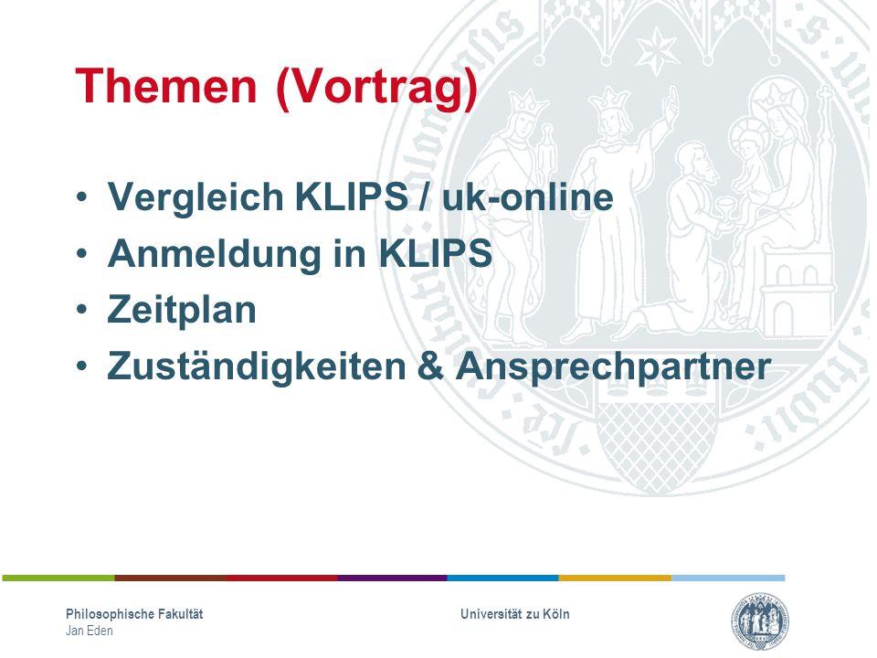 Themen (Vortrag) Vergleich KLIPS / uk-online Anmeldung in KLIPS Zeitplan Zuständigkeiten & Ansprechpartner Philosophische Fakultät Jan Eden Universitä