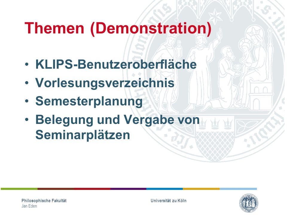 Themen (Demonstration) KLIPS-Benutzeroberfläche Vorlesungsverzeichnis Semesterplanung Belegung und Vergabe von Seminarplätzen Philosophische Fakultät
