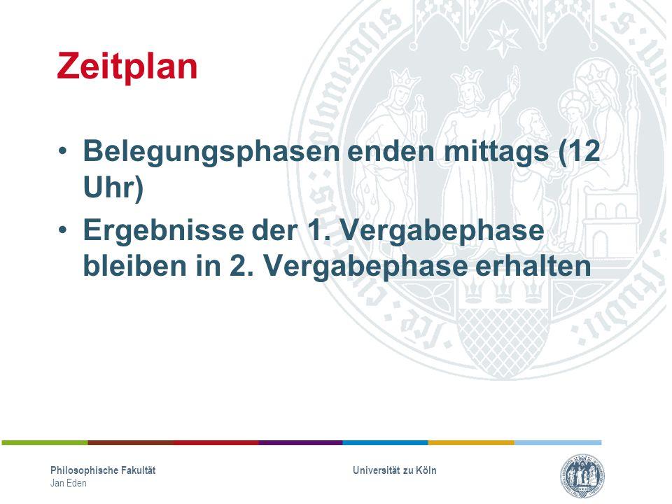 Zeitplan Belegungsphasen enden mittags (12 Uhr) Ergebnisse der 1. Vergabephase bleiben in 2. Vergabephase erhalten Philosophische Fakultät Jan Eden Un