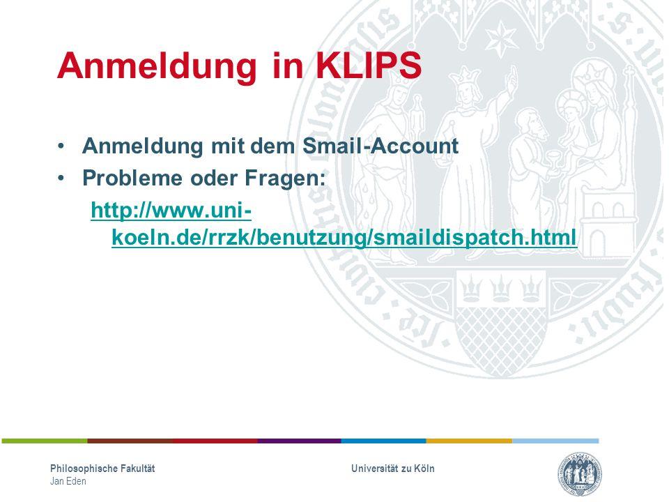 Anmeldung in KLIPS Anmeldung mit dem Smail-Account Probleme oder Fragen: http://www.uni- koeln.de/rrzk/benutzung/smaildispatch.html Philosophische Fak