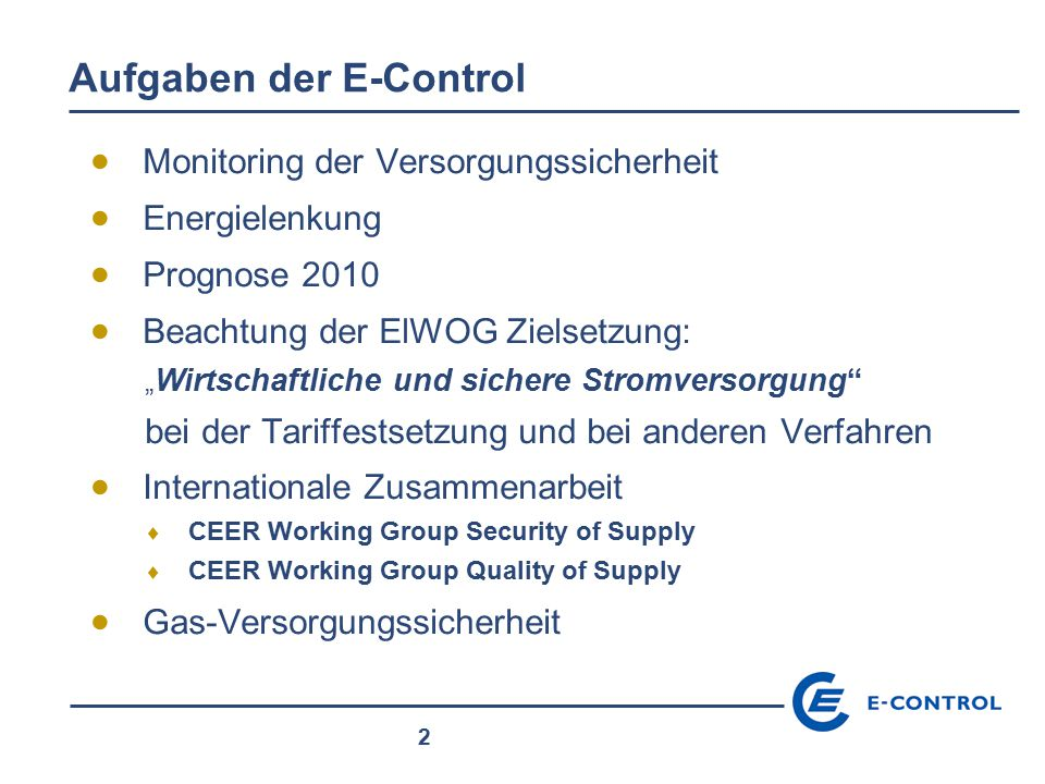 """2 Aufgaben der E-Control  Monitoring der Versorgungssicherheit  Energielenkung  Prognose 2010  Beachtung der ElWOG Zielsetzung: """" Wirtschaftliche"""