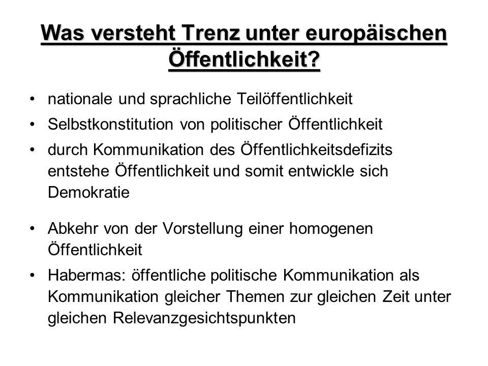 Was versteht Trenz unter europäischen Öffentlichkeit? nationale und sprachliche Teilöffentlichkeit Selbstkonstitution von politischer Öffentlichkeit d