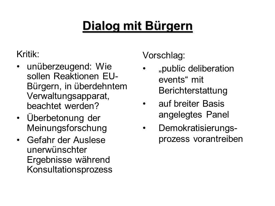 Dialog mit Bürgern Kritik: unüberzeugend: Wie sollen Reaktionen EU- Bürgern, in überdehntem Verwaltungsapparat, beachtet werden? Überbetonung der Mein