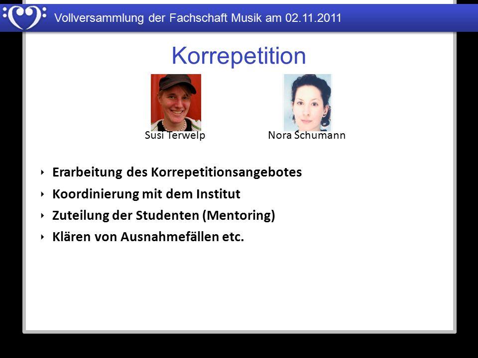 Korrepetition Susi TerwelpNora Schumann ‣ Erarbeitung des Korrepetitionsangebotes ‣ Koordinierung mit dem Institut ‣ Zuteilung der Studenten (Mentorin