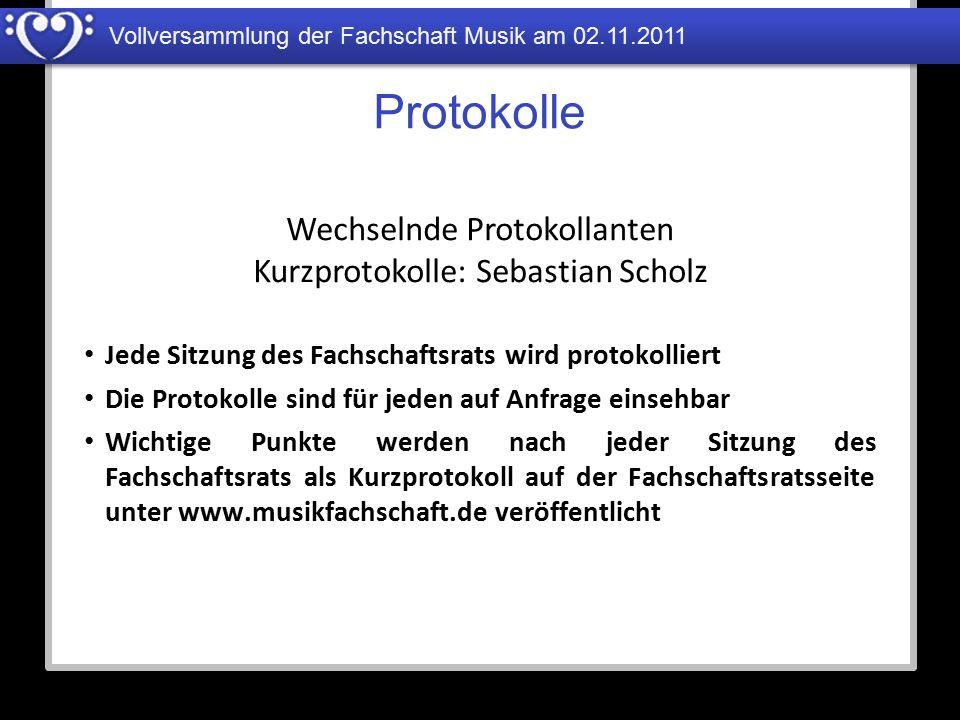 Vollversammlung der Fachschaft Musik am 02.11.2011 Protokolle Jede Sitzung des Fachschaftsrats wird protokolliert Die Protokolle sind für jeden auf An