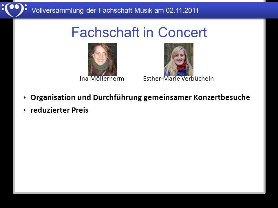 Vollversammlung der Fachschaft Musik am 02.11.2011 Fachschaft in Concert Ina MöllerhermEsther-Marie Verbücheln ‣ Organisation und Durchführung gemeins