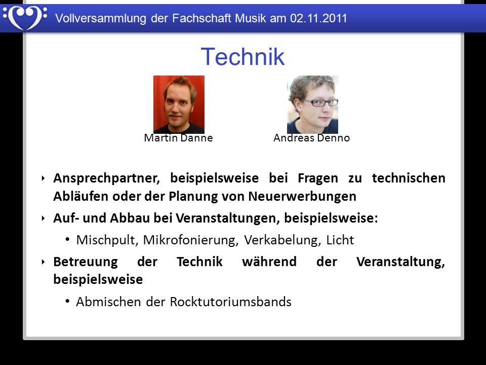 Vollversammlung der Fachschaft Musik am 02.11.2011 Technik Martin DanneAndreas Denno ‣ Ansprechpartner, beispielsweise bei Fragen zu technischen Abläu
