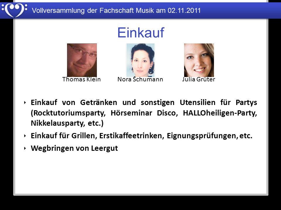 Vollversammlung der Fachschaft Musik am 02.11.2011 Einkauf Nora SchumannJulia GrüterThomas Klein ‣ Einkauf von Getränken und sonstigen Utensilien für