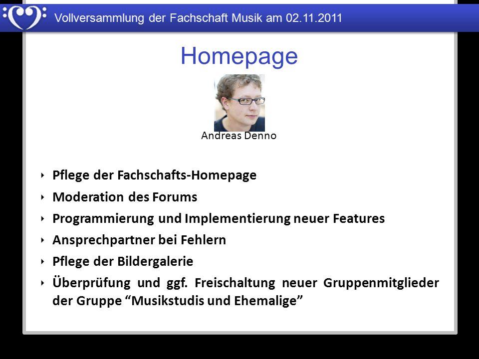 Vollversammlung der Fachschaft Musik am 02.11.2011 Homepage Andreas Denno ‣ Pflege der Fachschafts-Homepage ‣ Moderation des Forums ‣ Programmierung u