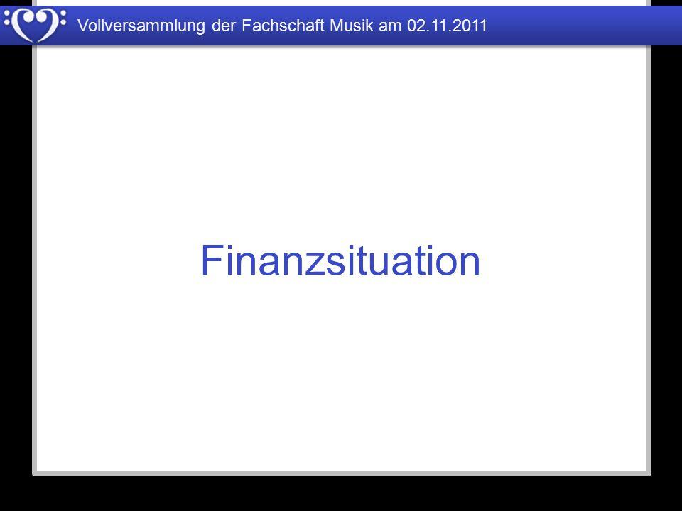 Vollversammlung der Fachschaft Musik am 02.11.2011 Finanzsituation