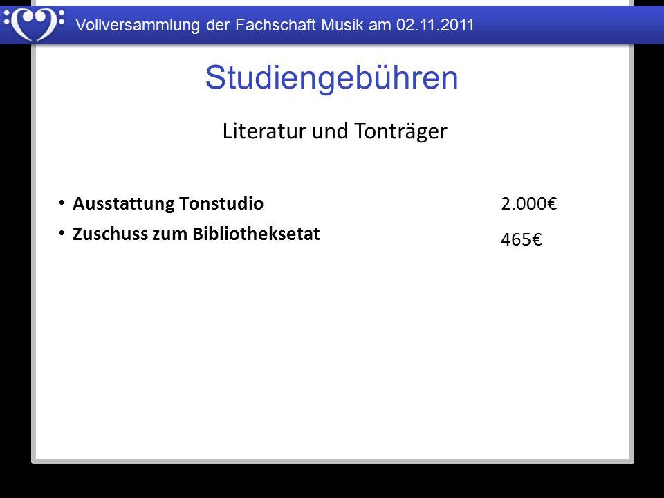 Vollversammlung der Fachschaft Musik am 02.11.2011 Studiengebühren Ausstattung Tonstudio Zuschuss zum Bibliotheksetat Literatur und Tonträger 2.000€ 4