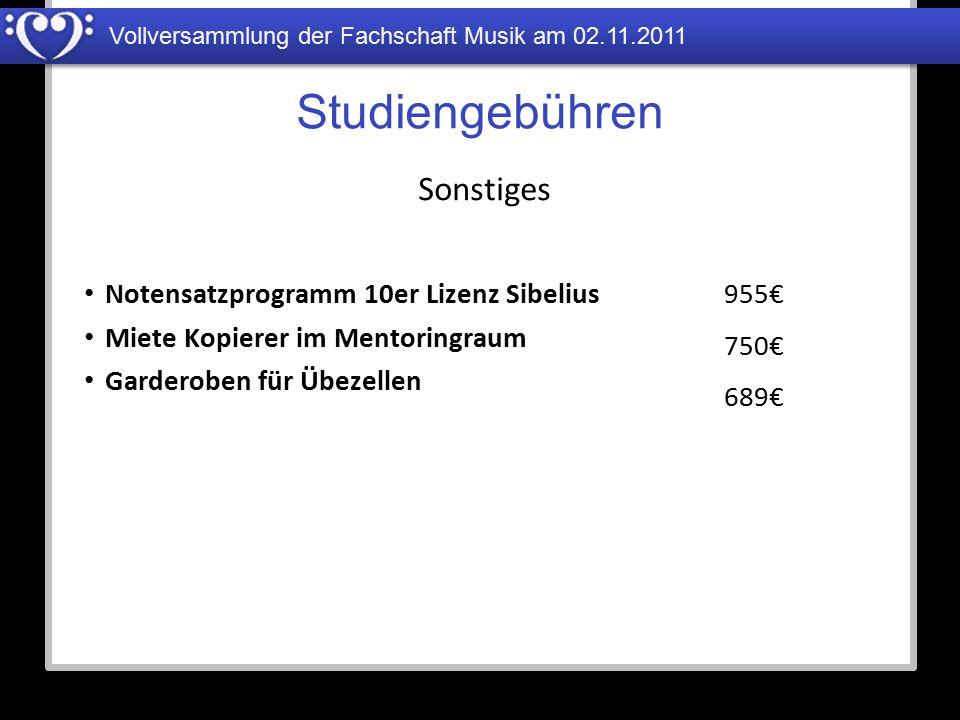 Vollversammlung der Fachschaft Musik am 02.11.2011 Studiengebühren Notensatzprogramm 10er Lizenz Sibelius Miete Kopierer im Mentoringraum Garderoben f