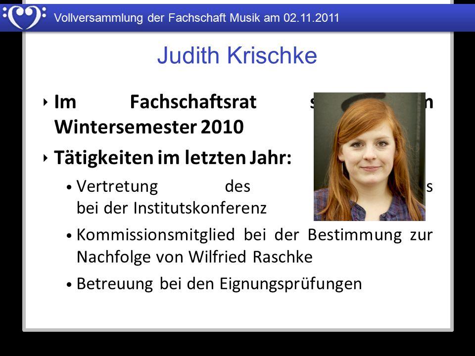 Vollversammlung der Fachschaft Musik am 02.11.2011 Judith Krischke ‣ Im Fachschaftsrat seit dem Wintersemester 2010 ‣ Tätigkeiten im letzten Jahr: Ver