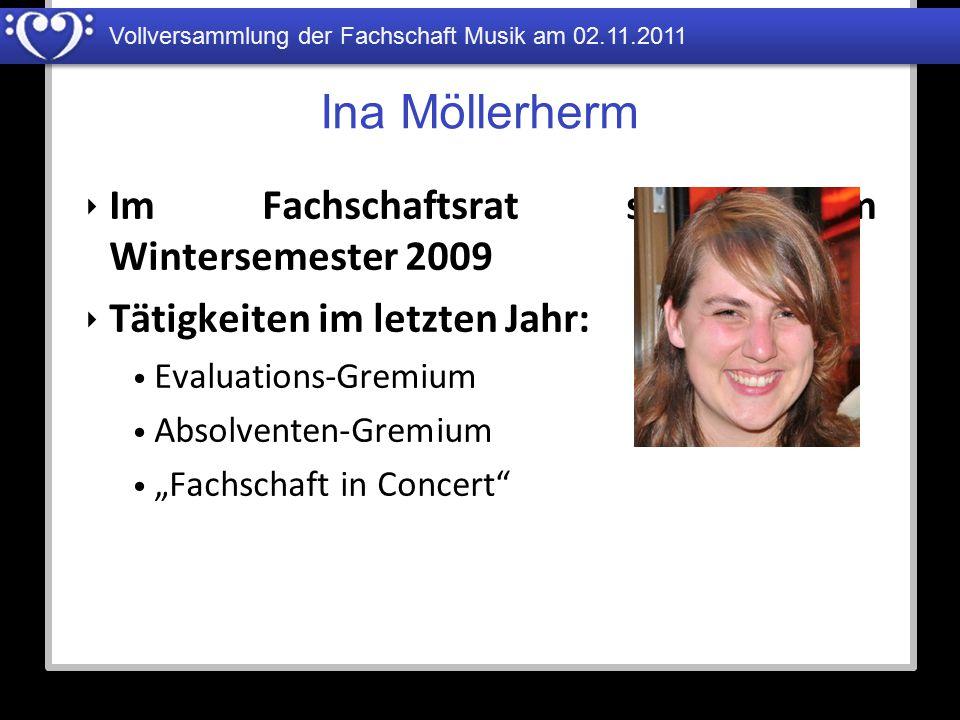 Vollversammlung der Fachschaft Musik am 02.11.2011 Ina Möllerherm ‣ Im Fachschaftsrat seit dem Wintersemester 2009 ‣ Tätigkeiten im letzten Jahr: Eval