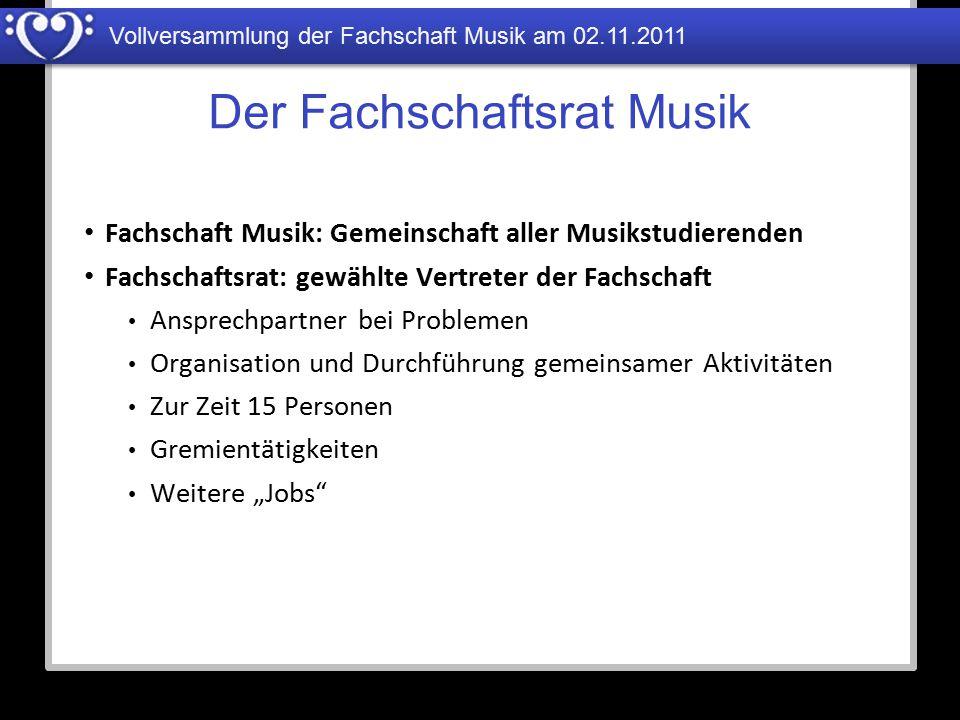 Vollversammlung der Fachschaft Musik am 02.11.2011 Der Fachschaftsrat Musik Fachschaft Musik: Gemeinschaft aller Musikstudierenden Fachschaftsrat: gew